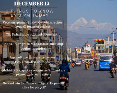 Dec 15: 6 things to know by 6 PM today