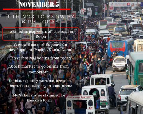 November 5: 6 things to know by 6 PM today