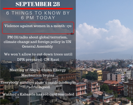 Sept 28: 6 things to know by 6 PM today