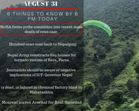 Aug 31: 6 things to know by 6 PM today