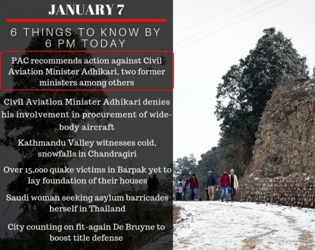 Jan 7: 6 things to know by 6 PM today