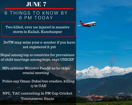 June 7: 6 things to know by 6 PM today