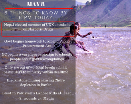 May 8: 6 things to know by 6 PM today