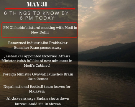 May, 31: 6 things to know by 6 PM today
