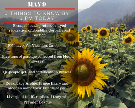 May 9: 6 things to know by 6 PM today