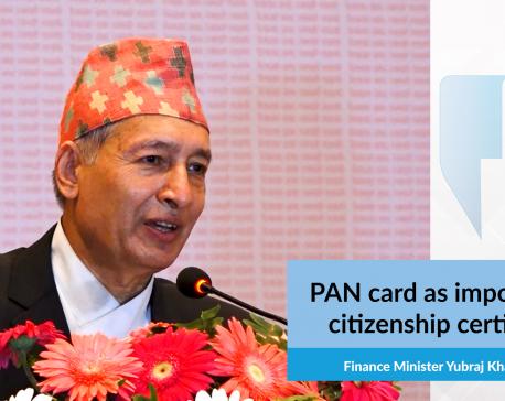 PAN card as important as citizenship certificate: Minister Khatiwada