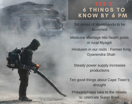 Feb 5: 6 things to know by 6 PM today