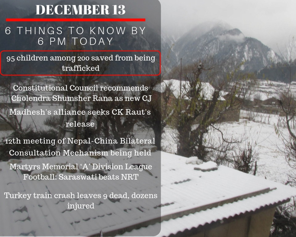 Dec 13: 6 things to know by 6 PM today