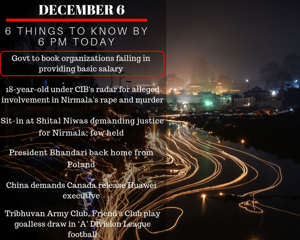 Dec 6: 6 things to know by 6 PM today