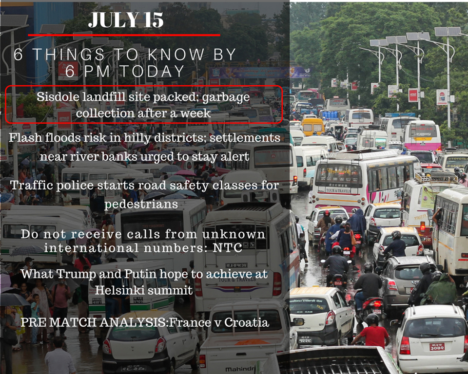 July 15: 6 things to know by 6 PM today