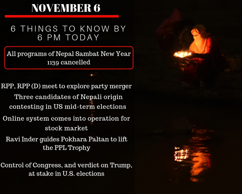 Nov 6: 6 things to know by 6 PM today