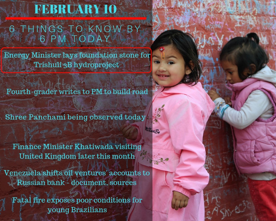 Feb 10: 6 things to know by 6 PM today