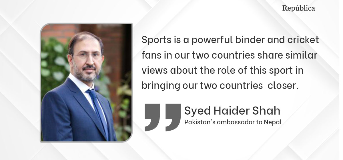 Cricket, tourism and trade can enhance Nepal-Pakistan relations: Ambassador Shah